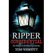 Ripper Confidential: New Research on the Whitechapel Murders, Paperback/Tom Wescott