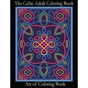 The Celtic Adult Coloring Book: Relieve Stress and Anxiety While You Color Classic Celtic Designs, Paperback/Art of Coloringbook