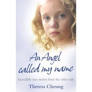 Angel Called My Name. Incredible True Stories from the Other Side, Paperback/Theresa Cheung