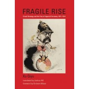 Fragile Rise: Grand Strategy and the Fate of Imperial Germany, 1871--1914