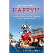 Is Everybody Happy!?!: Creating Culture Where Success & Happiness Thrive- The Chick-Fil-A Way, Paperback/C. Scott Overcarsh