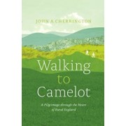 Walking to Camelot: A Pilgrimage Along the MacMillan Way Through the Heart of Rural England, Paperback/John A. Cherrington
