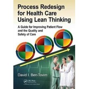 Process Redesign for Health Care Using Lean Thinking. A Guide for Improving Patient Flow and the Quality and Safety of Care, Paperback/David I. Ben-Tovim