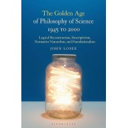 The Golden Age of Philosophy of Science 1945 to 2000 par Losee & John Lafayette College & USA