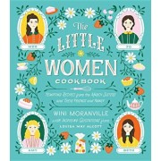 The Little Women Cookbook: Tempting Recipes from the March Sisters and Their Friends and Family, Hardcover/Wini Moranville