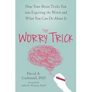 The Worry Trick: How Your Brain Tricks You Into Expecting the Worst and What You Can Do about It, Paperback/David A. Carbonell