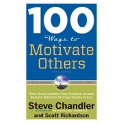 100 Ways to Motivate Others: How Great Leaders Can Produce Insane Results Without Driving People Crazy, Paperback