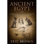 Ancient Egypt: A Concise Overview of the Egyptian History and Mythology Including the Egyptian Gods, Pyramids, Kings and Queens, Paperback/Eric Brown