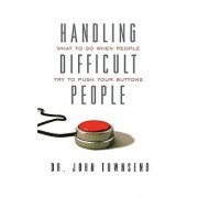 Handling Difficult People: What to Do When People Try to Push Your Buttons, Paperback/John Townsend