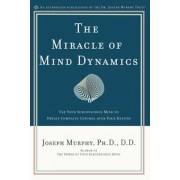 The Miracle of Mind Dynamics: A New Way to Triumphant Living, Paperback