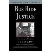 Bus Ride to Justice (Revised Edition): Changing the System by the System, the Life and Works of Fred Gray, Hardcover/Fred D. Gray