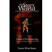 The Story of the World: History for the Classical Child: The Modern Age: From Victoria's Empire to the End of the USSR, Hardcover