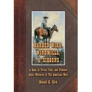 Barbed Wire, Windmills, & Sixguns: A Book of Trivia, Fact, and Folklore about Westerns & the American West