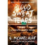 Blood, Sweat & Tears: A Postapocalyptic Novel, Paperback/G. Michael Hopf