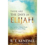 These Are the Days of Elijah: How God Uses Ordinary People to Do Extraordinary Things, Paperback/R. T. Kendall