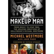 Makeup Man: From Rocky to Star Trek the Amazing Creations of Hollywood's Michael Westmore, Hardcover