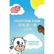 Counting Farm: A Fun Baby or Children's Book to Learn Numbers and Animals in Chinese. Simplified Chinese Characters Along with Englis (Chinese), Paperback/Siu Ting Tsang