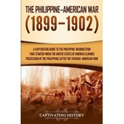 The Philippine-American War: A Captivating Guide to the Philippine Insurrection That Started When the United States of America Claimed Possession o, Paperback/Captivating History