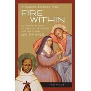 Fire Within: St. Teresa of Avila, St. John of the Cross, and the Gospel-On Prayer, Paperback/Thomas DuBay
