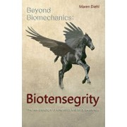 Beyond Biomechanics - Biotensegrity: The New Paradigm of Kinematics and Body Awareness, Hardcover/Maren Diehl