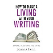 How to Make a Living with Your Writing: Books, Blogging and More, Paperback/Joanna Penn