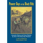 Pioneer Days in the Black Hills: Accurate History and Facts Related by One of the Early Day Pioneers, Paperback/John S. McClintock