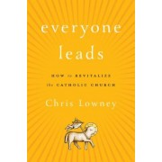 Everyone Leads: How to Revitalize the Catholic Church, Hardcover