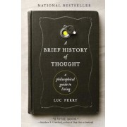 A Brief History of Thought: A Philosophical Guide to Living, Paperback