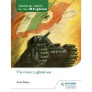 Access to History for the Ib Diploma: The Move to Global War, Paperback