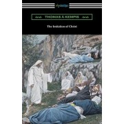 The Imitation of Christ (Translated by William Benham with an Introduction by Frederic W. Farrar), Paperback/Thomas a. Kempis
