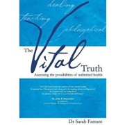 The Vital Truth: Accessing the Possibilities of Unlimited Health, Paperback/Sarah Farrant