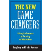 The New Game Changers: Driving Performance by Focusing on What Matters, Hardcover