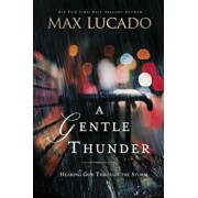 A Gentle Thunder: Hearing God Through the Storm, Paperback/Max Lucado