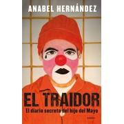 El Traidor. El Diario Secreto del Hijo del Mayo / The Traitor. the Secret Diary of Mayo's Son, Paperback/Anabel Hernandez