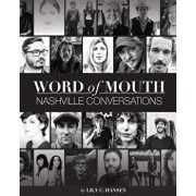Word of Mouth: Nashville Conversations: Insight Into the Drive, Passion, and Innovation of Music City's Creative Entrepreneurs, Paperback/Lily Clayton Hansen