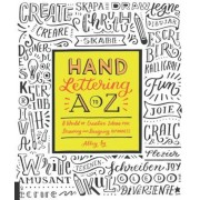 Hand Lettering A to Z: A World of Creative Ideas for Drawing and Designing Alphabets, Paperback