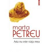 Asta nu este viata mea/Marta Petreu