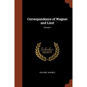 Correspondence of Wagner and Liszt; Volume 1
