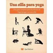 Una Silla Para Yoga: Una Gu a Completa Para La Pr ctica de Yoga Iyengar Con Una Silla, Paperback/Dr Eyal Shifroni