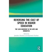 Reversing the Cult of Speed in Higher Education - The Slow Movement in the Arts and Humanities(Cartonat) (9781138080287)