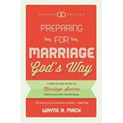 Preparing for Marriage God's Way: A Step-By-Step Guide for Marriage Success Before and After the Wedding - Second Edition, Paperback/Wayne R. Mack
