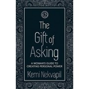 The Gift of Asking: A Woman's Guide to Creating Personal Power, Paperback/Kemi Nekvapil