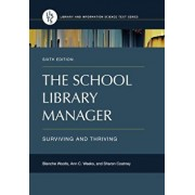 The School Library Manager: Surviving and Thriving, 6th Edition, Paperback/Blanche Woolls