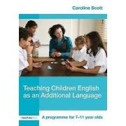 Teaching Children English as an Additional Language by Caroline Scott