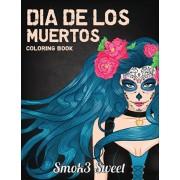 Dia De Los Muertos Coloring Book: Sugar Skull Coloring Book - An Adult Coloring Book for Relaxation, Girl Sugar Skull, Day Of The Dead, Paperback/Smok3 Sweet