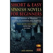 Short and Easy Spanish Novels for Beginners (Bilingual Edition: Spanish-English): Learn Spanish by Reading Stories of Suspense and Horror, Paperback/Joe Arenas