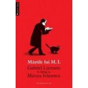 Mastile lui M.I. Gabriel Liiceanu in dialog cu Mircea Ivanescu