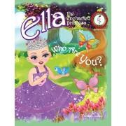 Who Are You?: Ella The Enchanted Princess, Paperback/Rosaria L. Calafati