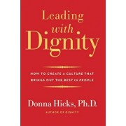 Leading with Dignity: How to Create a Culture That Brings Out the Best in People, Paperback/Donna Hicks