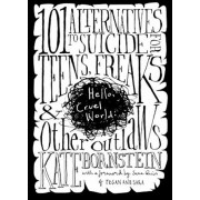 Hello, Cruel World: 101 Alternatives to Suicide for Teens, Freaks, and Other Outlaws, Paperback